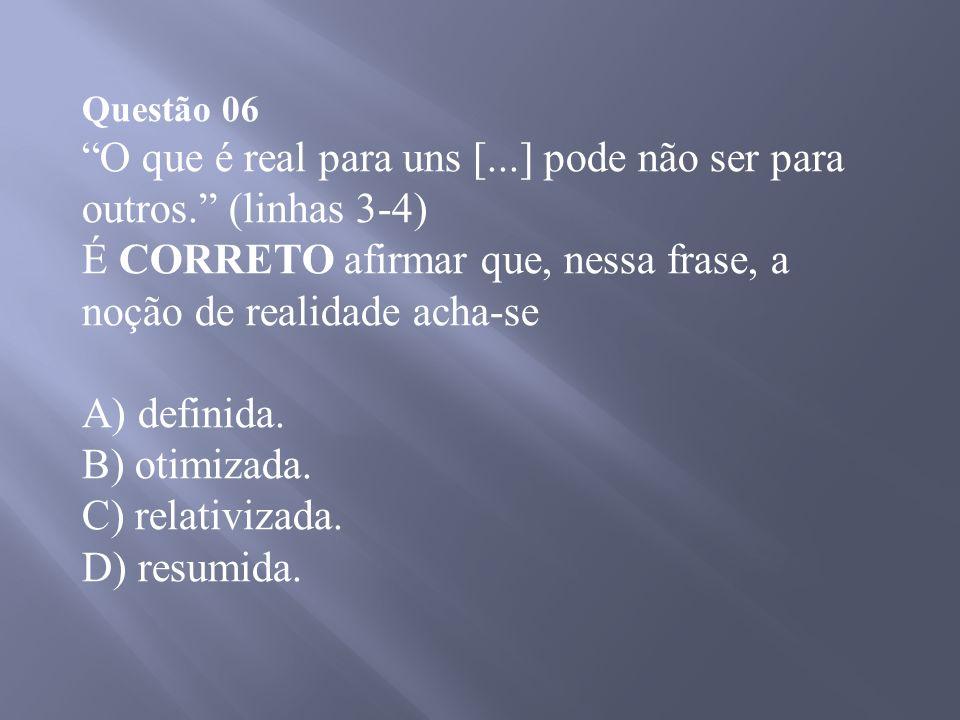 O que é real para uns [...] pode não ser para outros. (linhas 3-4)
